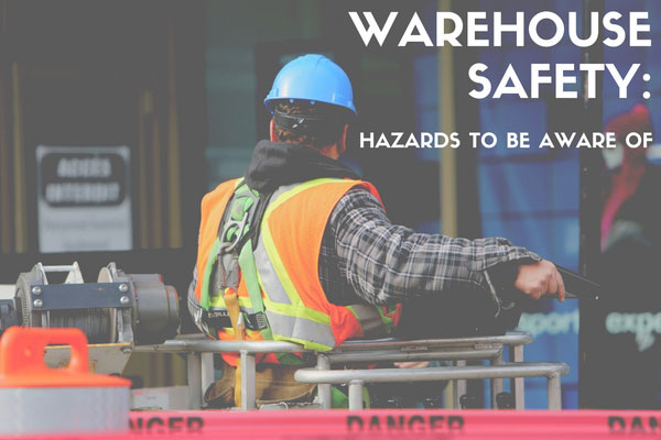 Warehouse Safety: Hazards to be Aware of