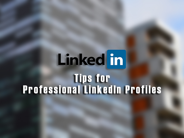 Five Tips for Making a Professional LinkedIn Profile